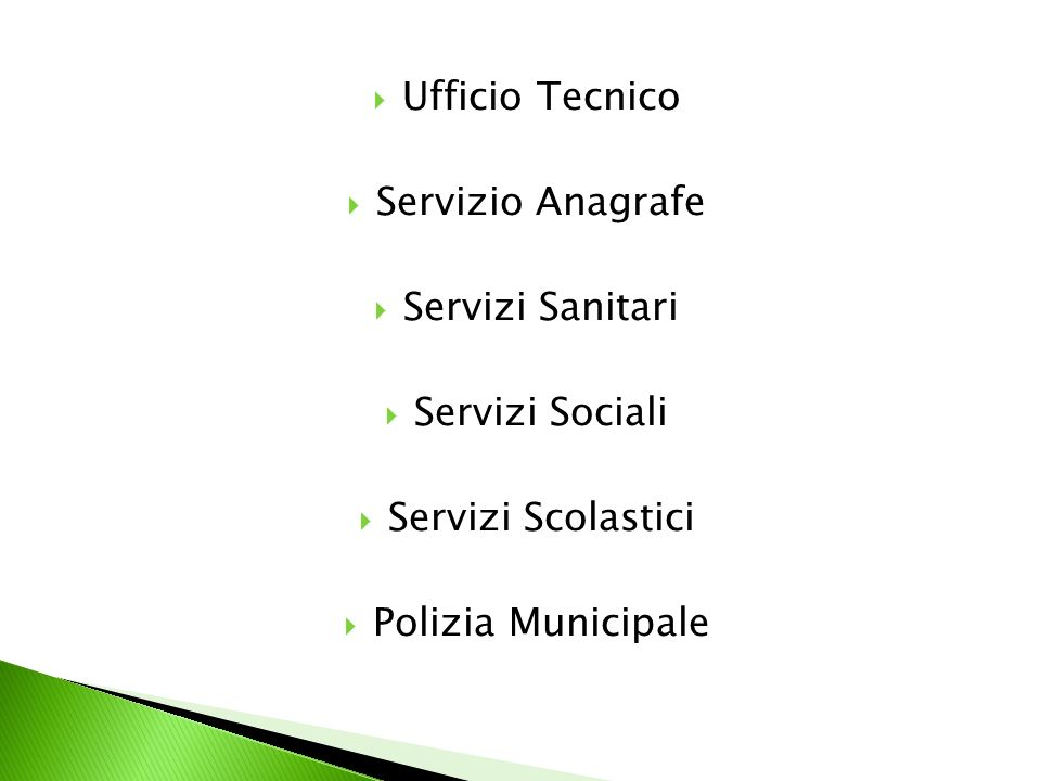 Ufficio Tecnico Servizio Anagrafe Servizi Sanitari Servizi Sociali Servizi Scolastici Polizia Municipale