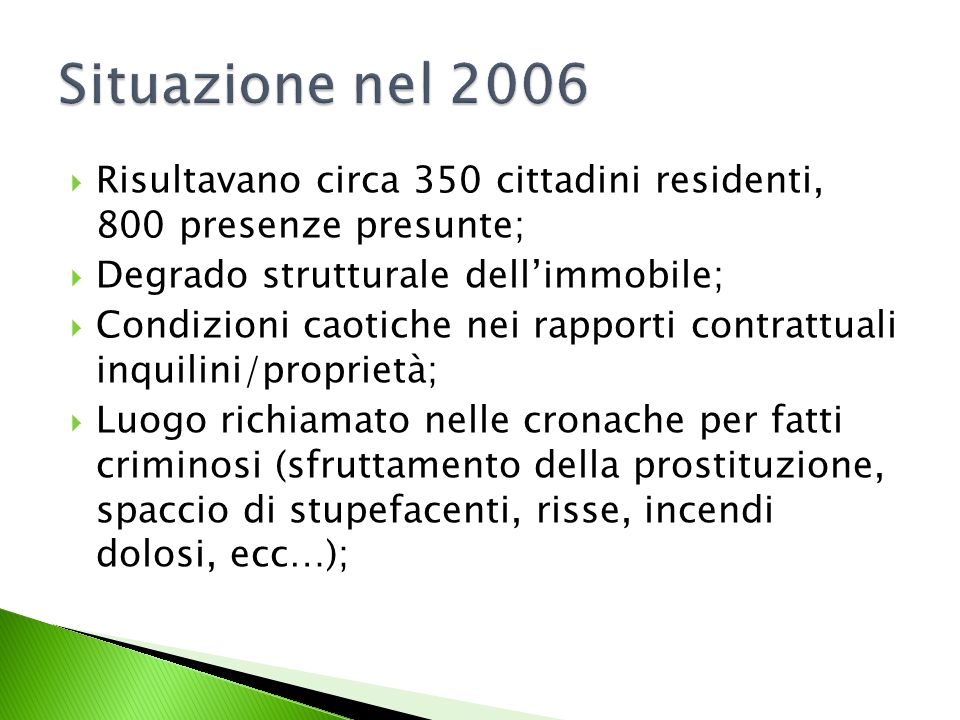 luglio 2007- dicembre 2009 Accessi allo sportello: i colloqui 349 colloqui inerenti tematiche di carattere sociale; 330 colloqui inerenti il tema inserimento lavorativo; 507 colloqui inerenti il tema casa/PRU.