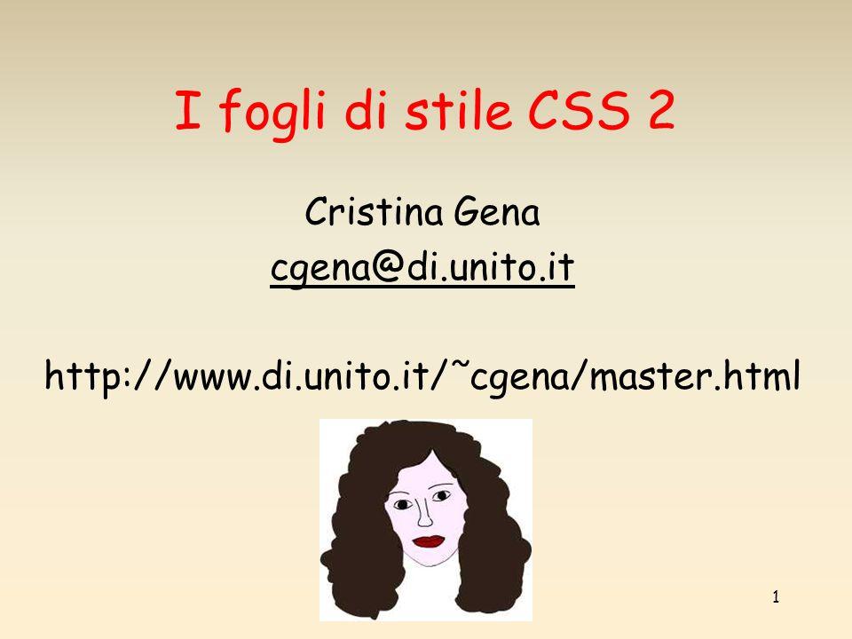 1 I fogli di stile CSS 2 Cristina Gena cgena@di.unito.it http://www.di.unito.it/˜cgena/master.html