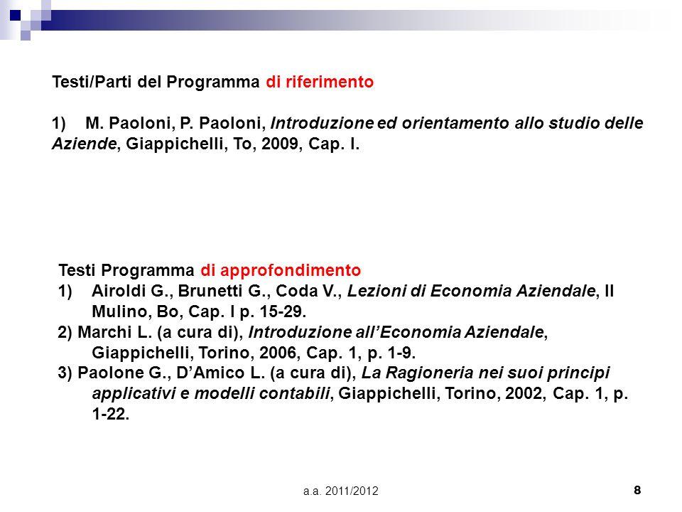 a.a. 2011/20128 Testi/Parti del Programma di riferimento 1)M. Paoloni, P. Paoloni, Introduzione ed orientamento allo studio delle Aziende, Giappichell
