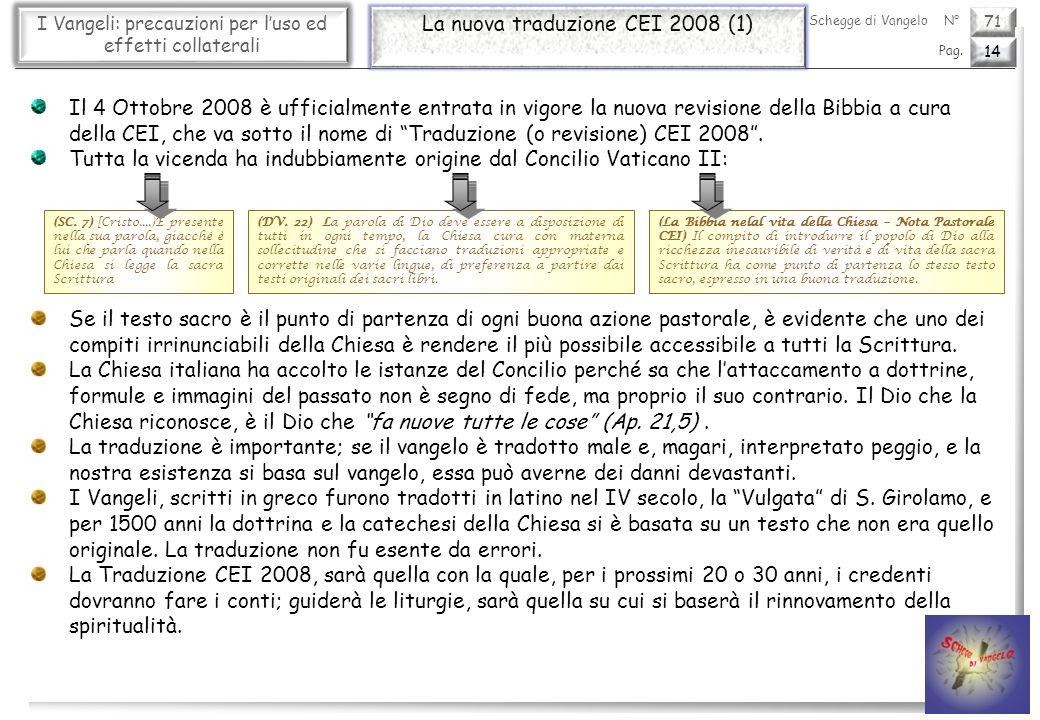 71 I Vangeli: precauzioni per luso ed effetti collaterali La nuova traduzione CEI 2008 (1) 14 Pag. Schegge di VangeloN° Il 4 Ottobre 2008 è ufficialme