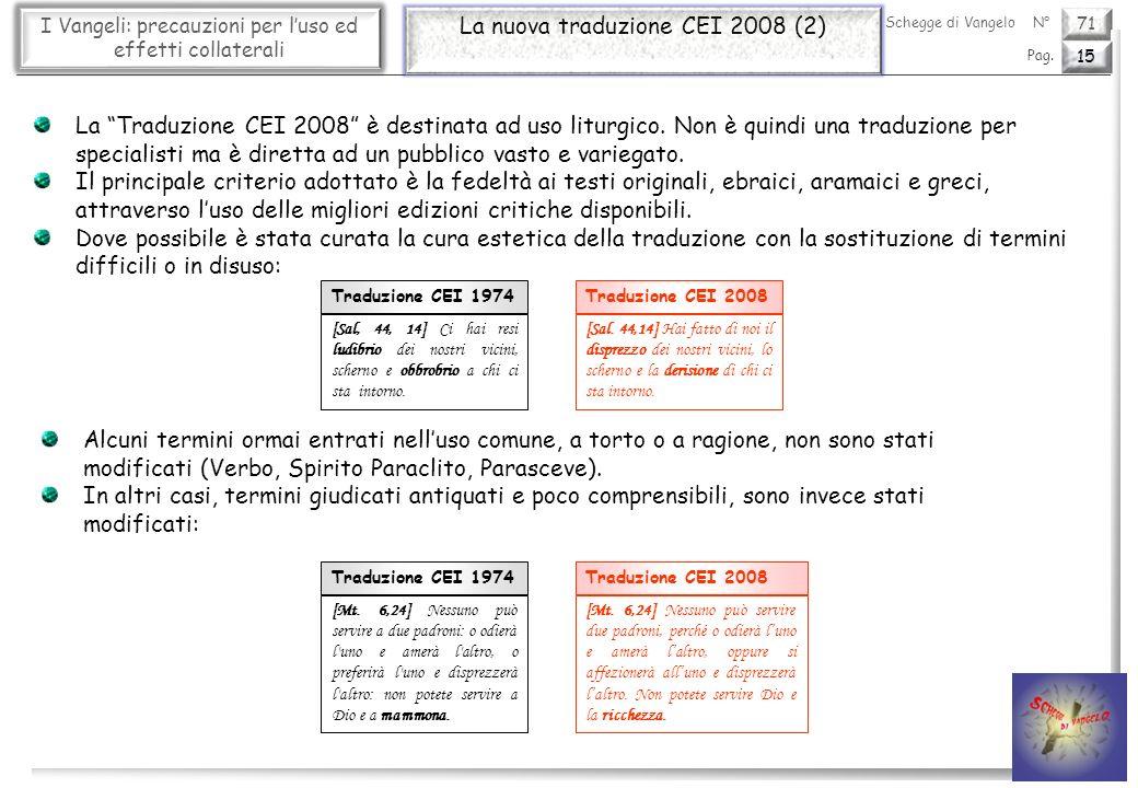 71 I Vangeli: precauzioni per luso ed effetti collaterali La nuova traduzione CEI 2008 (2) 15 Pag. Schegge di VangeloN° La Traduzione CEI 2008 è desti