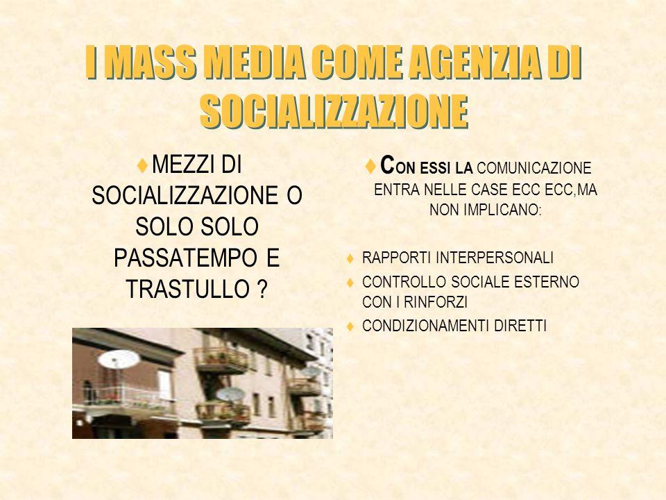 I MASS MEDIA COME AGENZIA DI SOCIALIZZAZIONE MEZZI DI SOCIALIZZAZIONE O SOLO SOLO PASSATEMPO E TRASTULLO .