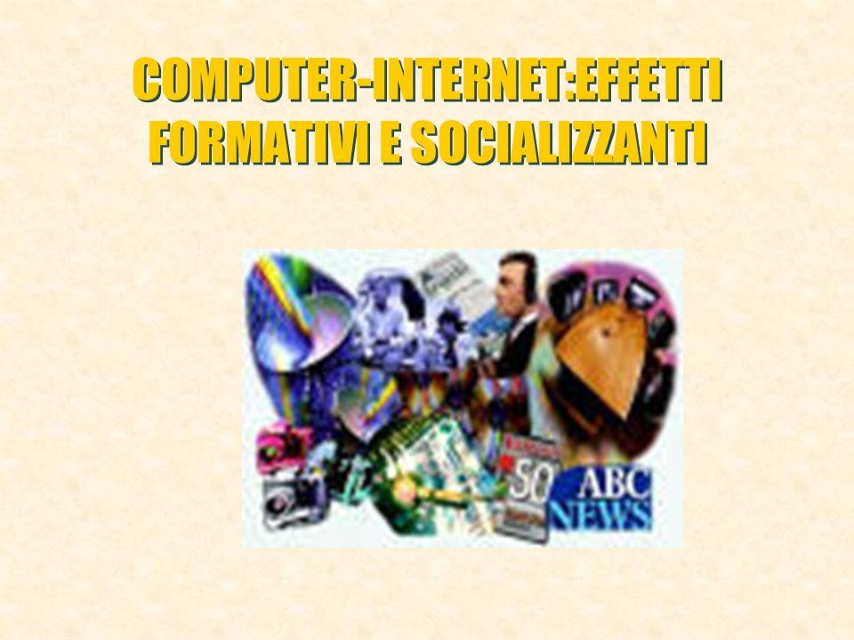 COMPUTER-INTERNET:EFFETTI FORMATIVI E SOCIALIZZANTI