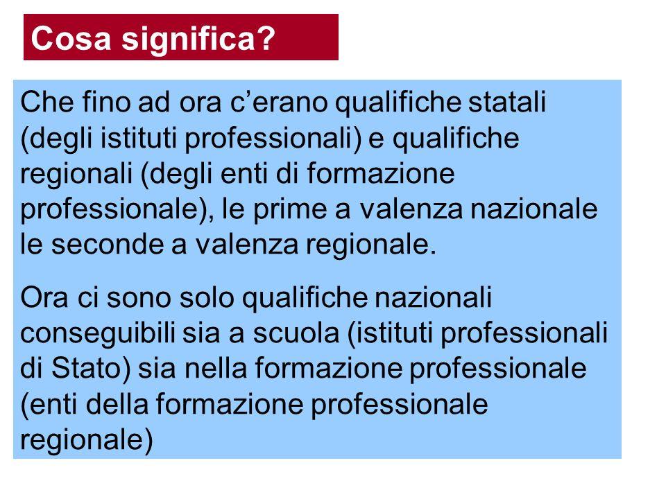 Cosa significa? Che fino ad ora cerano qualifiche statali (degli istituti professionali) e qualifiche regionali (degli enti di formazione professional