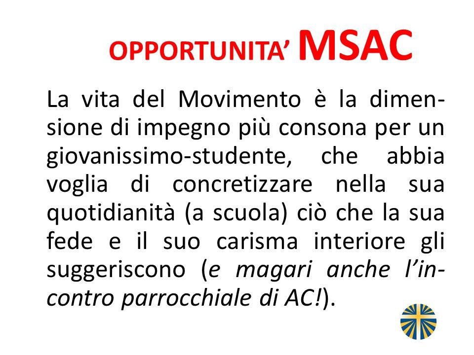 OPPORTUNITA MSAC La vita del Movimento è la dimen- sione di impegno più consona per un giovanissimo-studente, che abbia voglia di concretizzare nella