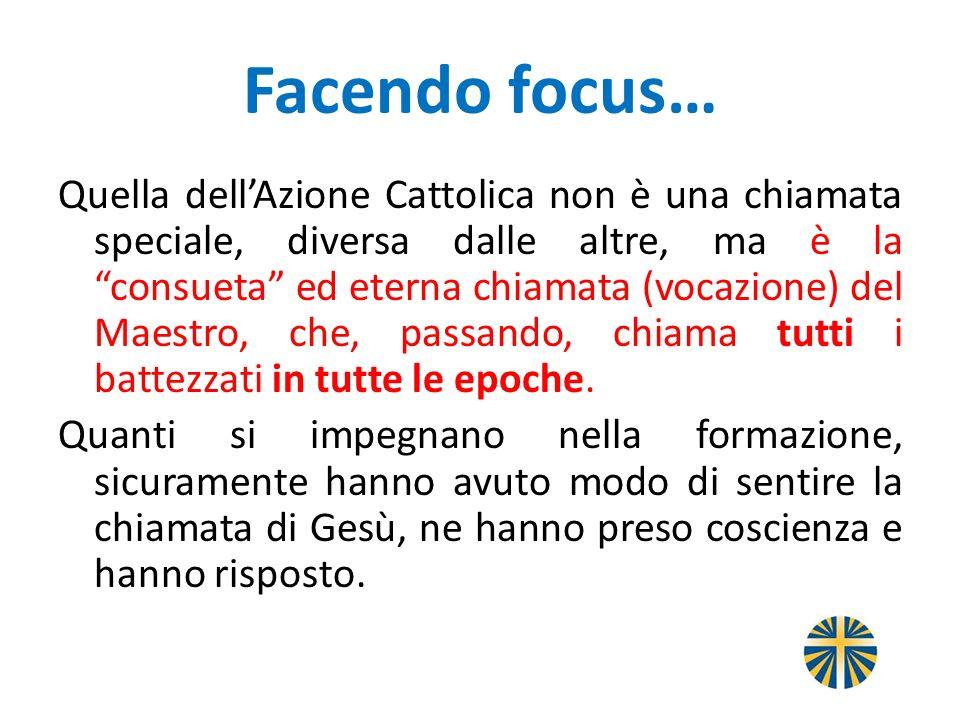 Facendo focus… Quella dellAzione Cattolica non è una chiamata speciale, diversa dalle altre, ma è la consueta ed eterna chiamata (vocazione) del Maest