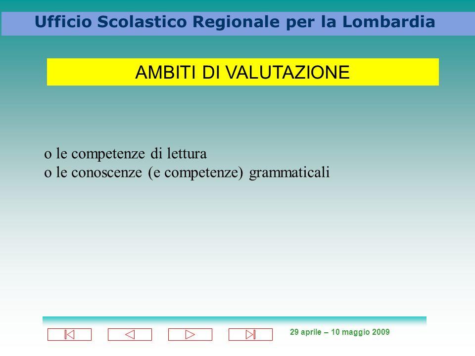29 aprile – 10 maggio 2009 Ufficio Scolastico Regionale per la Lombardia AMBITI DI VALUTAZIONE o le competenze di lettura o le conoscenze (e competenze) grammaticali