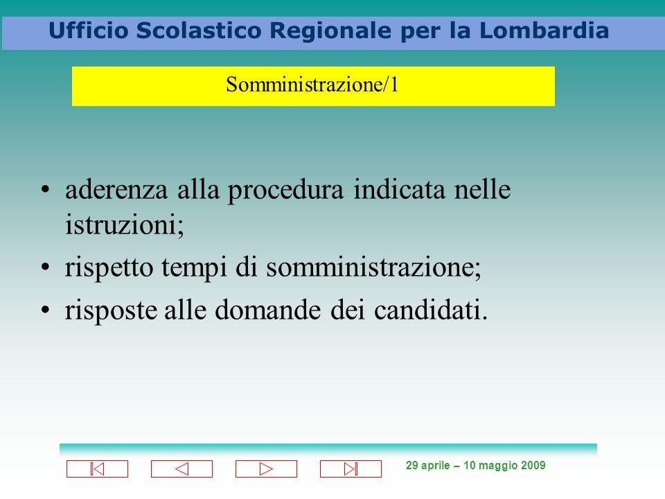 29 aprile – 10 maggio 2009 Ufficio Scolastico Regionale per la Lombardia aderenza alla procedura indicata nelle istruzioni; rispetto tempi di somministrazione; risposte alle domande dei candidati.