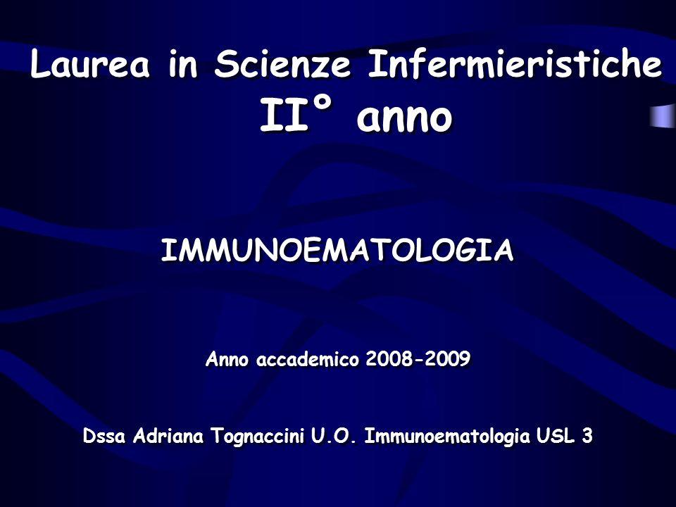 Laurea in Scienze Infermieristiche II° anno IMMUNOEMATOLOGIA Anno accademico 2008-2009 Dssa Adriana Tognaccini U.O. Immunoematologia USL 3 IMMUNOEMATO