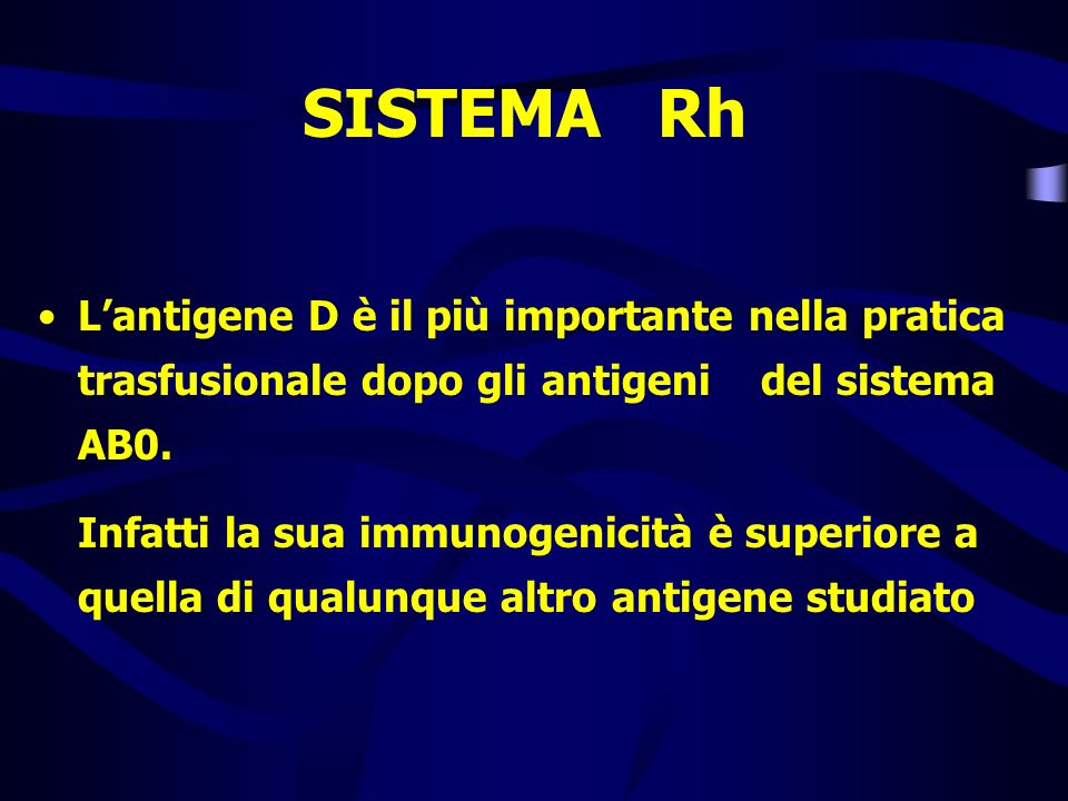 SISTEMA Rh Lantigene D è il più importante nella pratica trasfusionale dopo gli antigeni del sistema AB0. Infatti la sua immunogenicità è superiore a