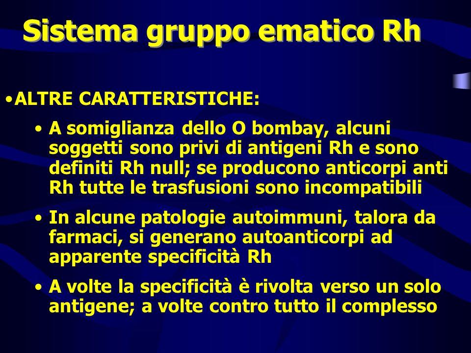 Sistema gruppo ematico Rh ALTRE CARATTERISTICHE: A somiglianza dello O bombay, alcuni soggetti sono privi di antigeni Rh e sono definiti Rh null; se p