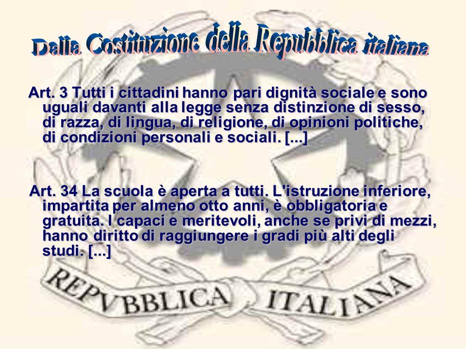 Art. 3 Tutti i cittadini hanno pari dignità sociale e sono uguali davanti alla legge senza distinzione di sesso, di razza, di lingua, di religione, di