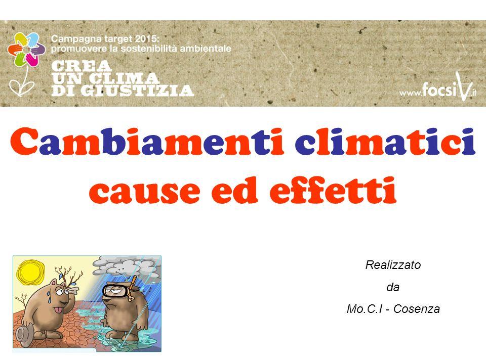 Cambiamenti climatici cause ed effetti Realizzato da Mo.C.I - Cosenza