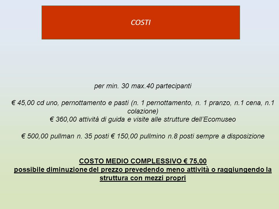 COSTI per min. 30 max.40 partecipanti 45,00 cd uno, pernottamento e pasti (n.