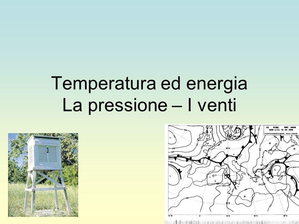 2 Temperatura ed energia La pressione – I venti