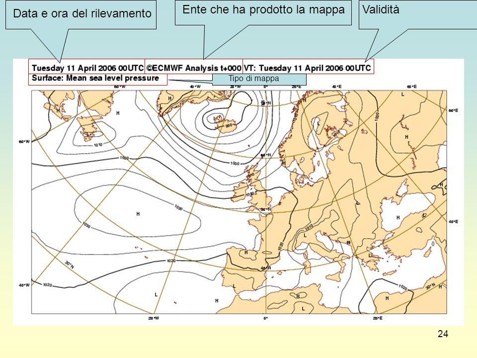 24 Data e ora del rilevamento Ente che ha prodotto la mappaValidità Tipo di mappa