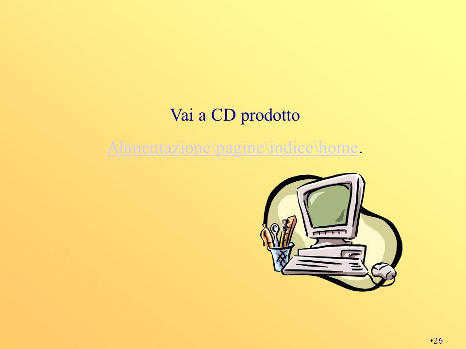 26 Vai a CD prodotto Alimentazione\pagine\indice\homeAlimentazione\pagine\indice\home.