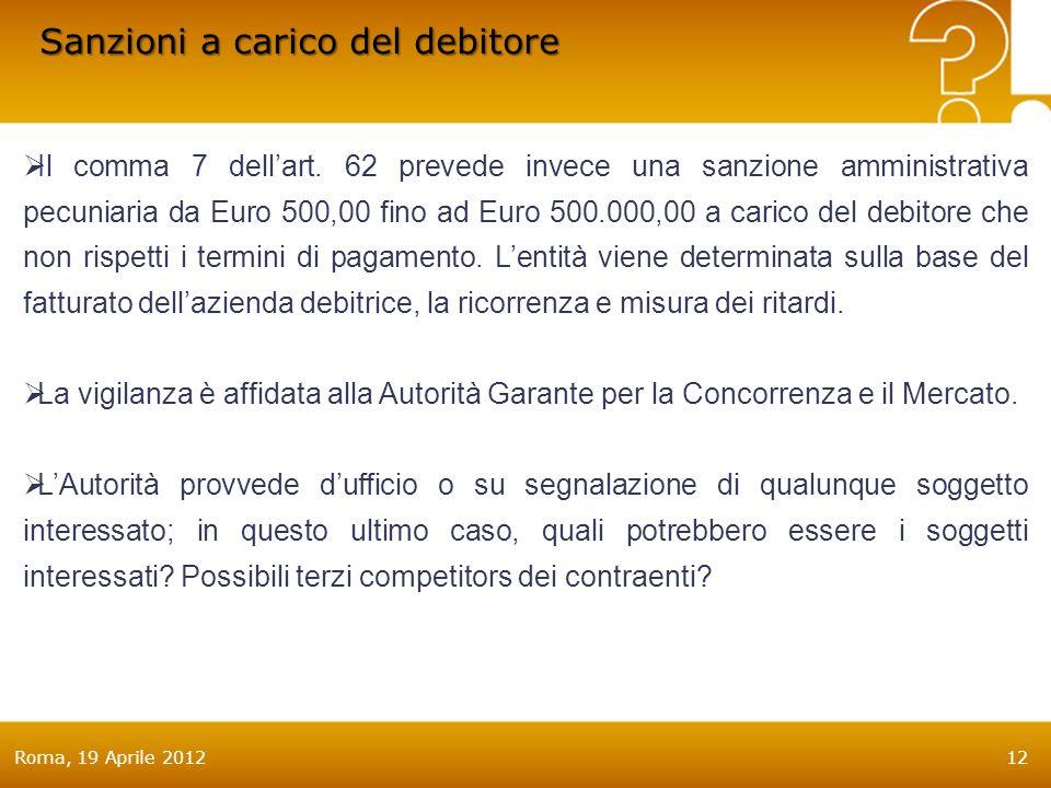 Roma, 19 Aprile 201212 Sanzioni a carico del debitore Il comma 7 dellart.