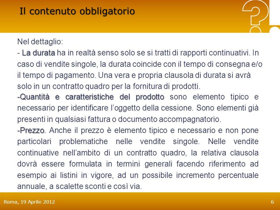 Roma, 19 Aprile 20126 La durata Nel dettaglio: - La durata ha in realtà senso solo se si tratti di rapporti continuativi.