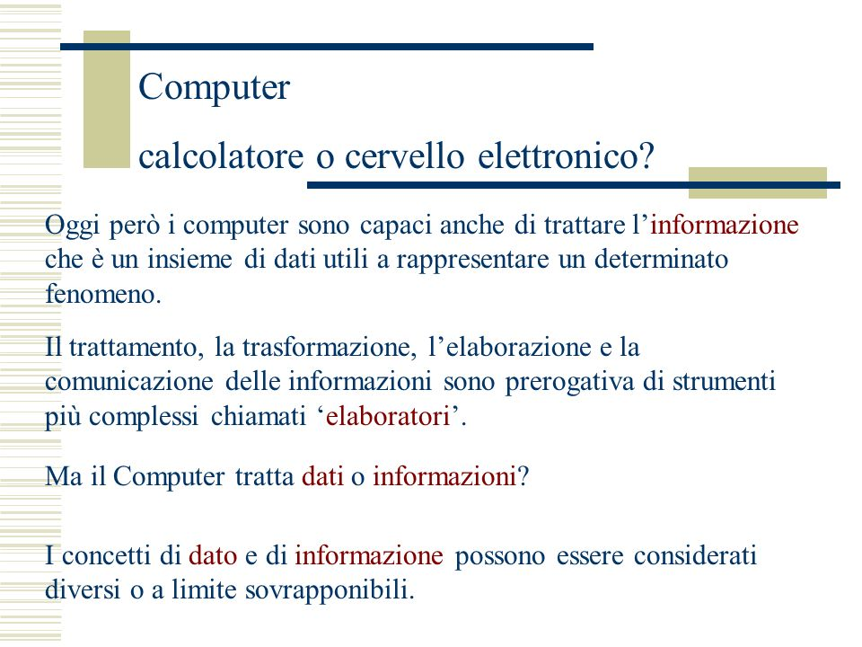 Oggi però i computer sono capaci anche di trattare linformazione che è un insieme di dati utili a rappresentare un determinato fenomeno.