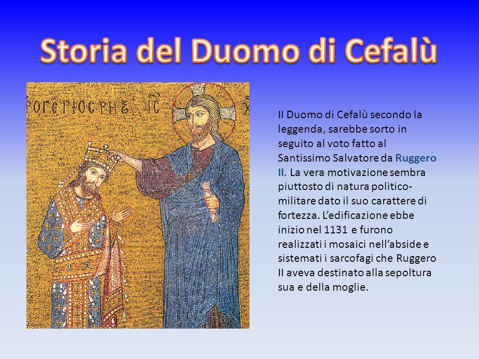 Il Duomo di Cefalù secondo la leggenda, sarebbe sorto in seguito al voto fatto al Santissimo Salvatore da Ruggero II. La vera motivazione sembra piutt