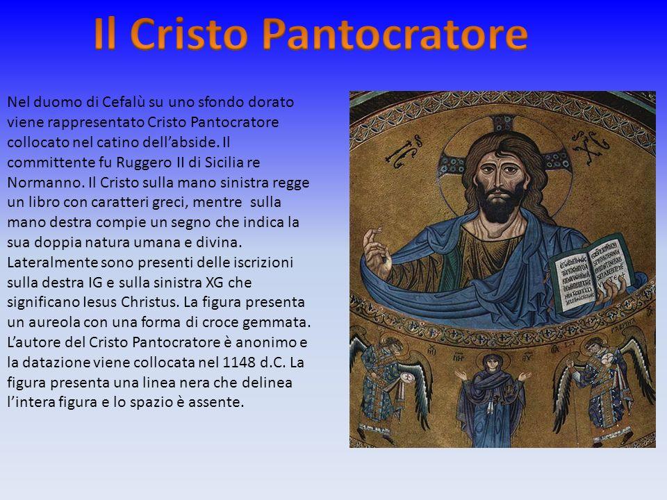 Nel duomo di Cefalù su uno sfondo dorato viene rappresentato Cristo Pantocratore collocato nel catino dellabside. Il committente fu Ruggero II di Sici