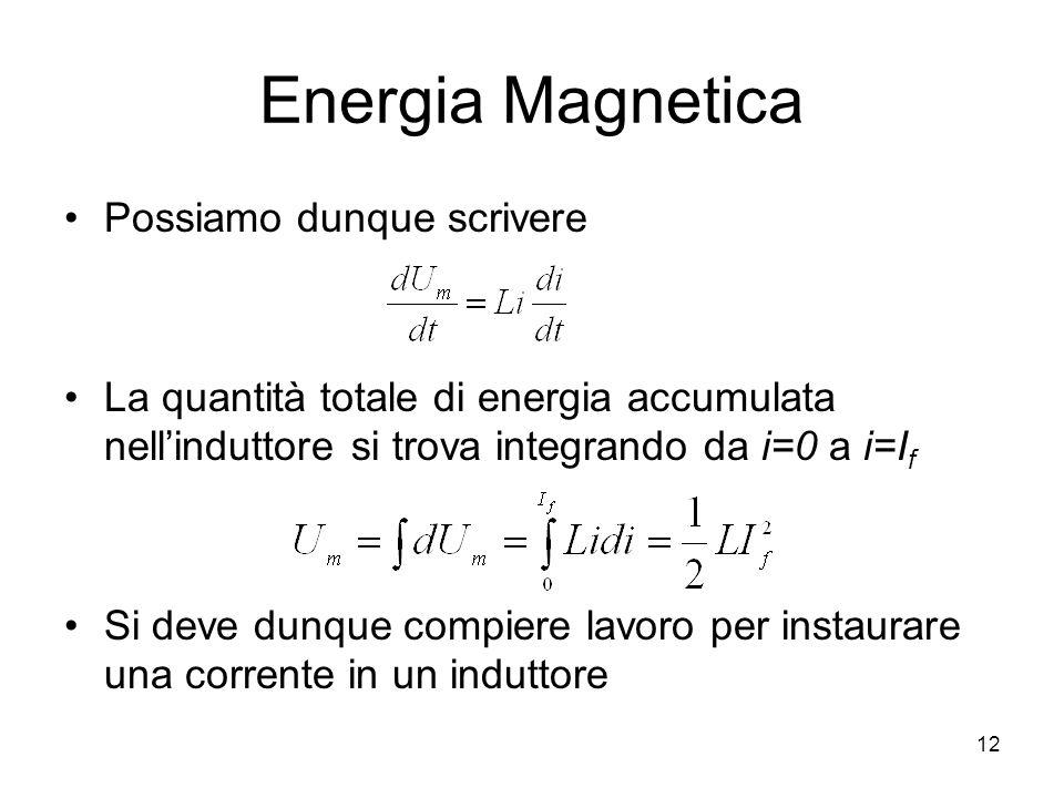 Energia Magnetica Possiamo dunque scrivere La quantità totale di energia accumulata nellinduttore si trova integrando da i=0 a i=I f Si deve dunque co
