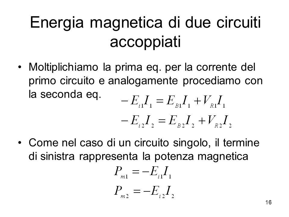 Energia magnetica di due circuiti accoppiati Moltiplichiamo la prima eq. per la corrente del primo circuito e analogamente procediamo con la seconda e