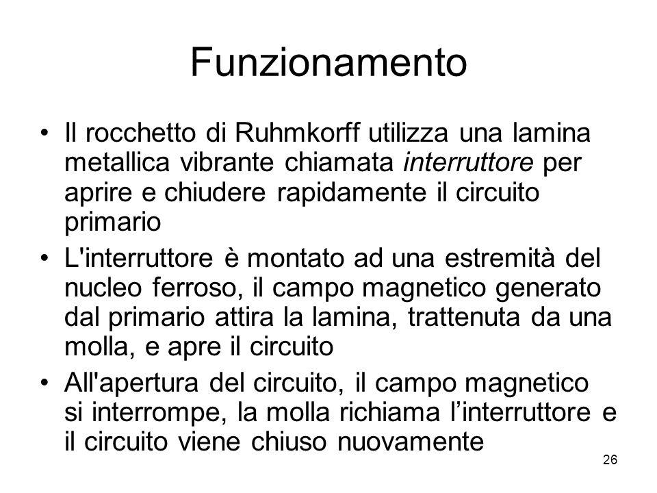 Funzionamento Il rocchetto di Ruhmkorff utilizza una lamina metallica vibrante chiamata interruttore per aprire e chiudere rapidamente il circuito pri