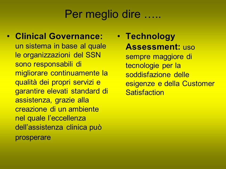 Per meglio dire ….. Clinical Governance: un sistema in base al quale le organizzazioni del SSN sono responsabili di migliorare continuamente la qualit
