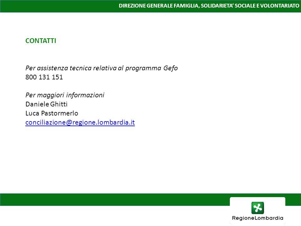 DIREZIONE GENERALE FAMIGLIA, SOLIDARIETA SOCIALE E VOLONTARIATO CONTATTI Per assistenza tecnica relativa al programma Gefo 800 131 151 Per maggiori in
