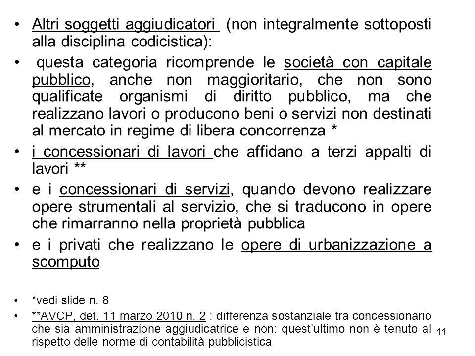 11 Altri soggetti aggiudicatori (non integralmente sottoposti alla disciplina codicistica): questa categoria ricomprende le società con capitale pubbl