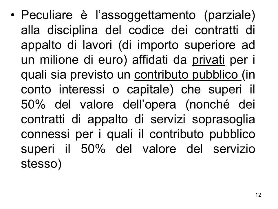 Peculiare è lassoggettamento (parziale) alla disciplina del codice dei contratti di appalto di lavori (di importo superiore ad un milione di euro) aff
