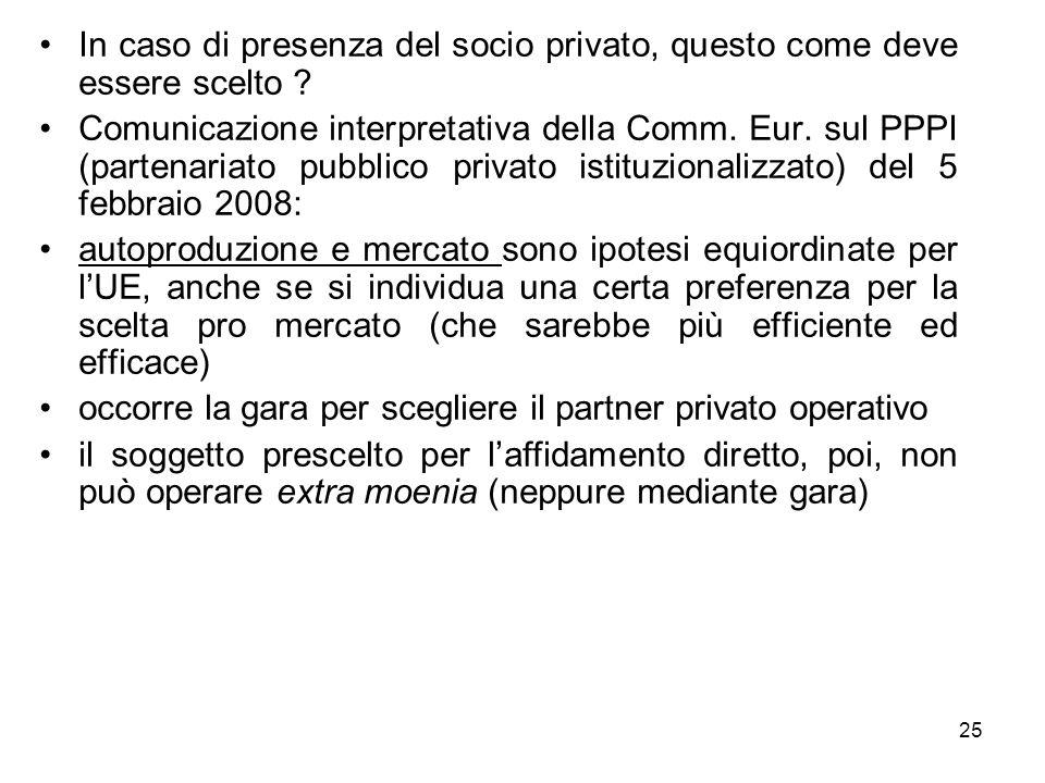 25 In caso di presenza del socio privato, questo come deve essere scelto ? Comunicazione interpretativa della Comm. Eur. sul PPPI (partenariato pubbli