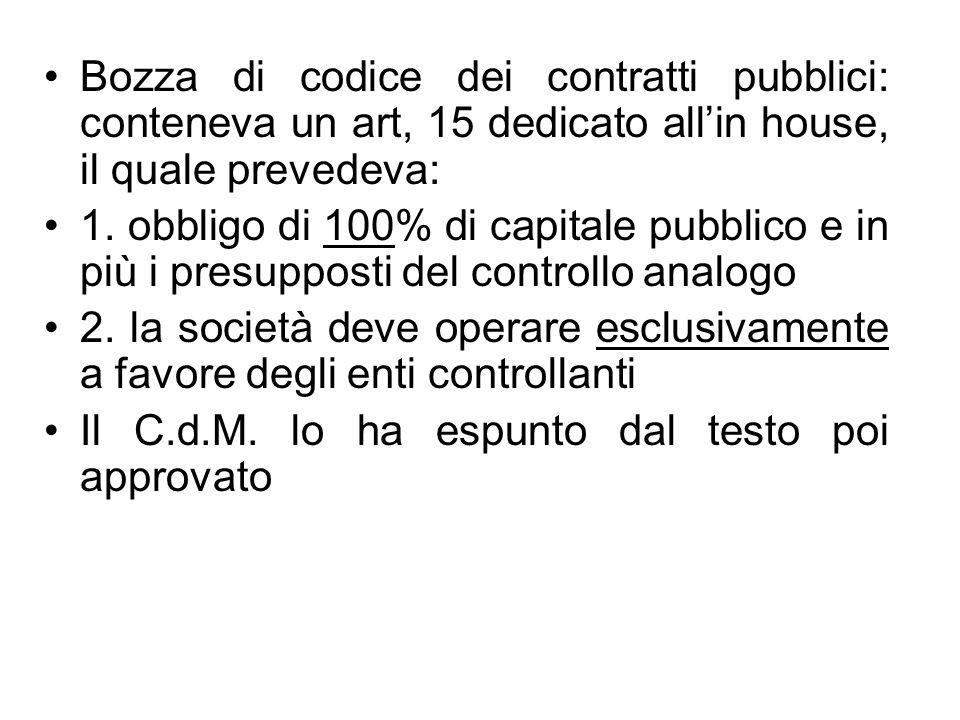Bozza di codice dei contratti pubblici: conteneva un art, 15 dedicato allin house, il quale prevedeva: 1. obbligo di 100% di capitale pubblico e in pi