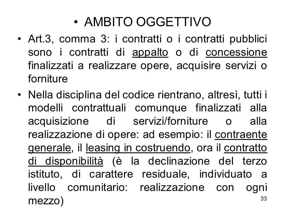AMBITO OGGETTIVO Art.3, comma 3: i contratti o i contratti pubblici sono i contratti di appalto o di concessione finalizzati a realizzare opere, acqui