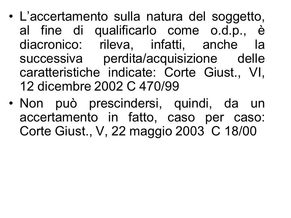Laccertamento sulla natura del soggetto, al fine di qualificarlo come o.d.p., è diacronico: rileva, infatti, anche la successiva perdita/acquisizione