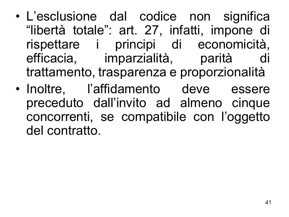 Lesclusione dal codice non significa libertà totale: art. 27, infatti, impone di rispettare i principi di economicità, efficacia, imparzialità, parità