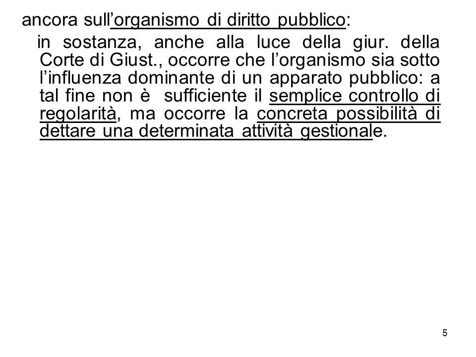 ancora sullorganismo di diritto pubblico: in sostanza, anche alla luce della giur. della Corte di Giust., occorre che lorganismo sia sotto linfluenza
