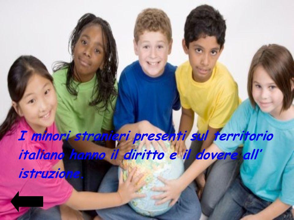 I minori stranieri presenti sul territorio italiano hanno il diritto e il dovere all istruzione.