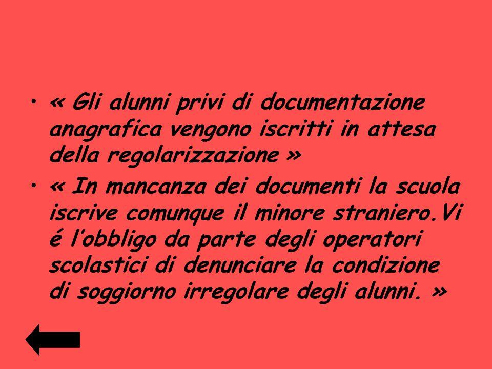 « Gli alunni privi di documentazione anagrafica vengono iscritti in attesa della regolarizzazione » « In mancanza dei documenti la scuola iscrive comu