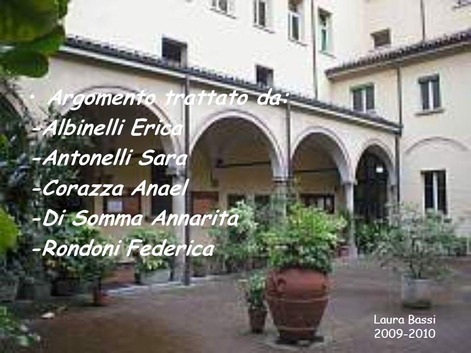Argomento trattato da: -Albinelli Erica -Antonelli Sara -Corazza Anael -Di Somma Annarita -Rondoni Federica Laura Bassi 2009-2010