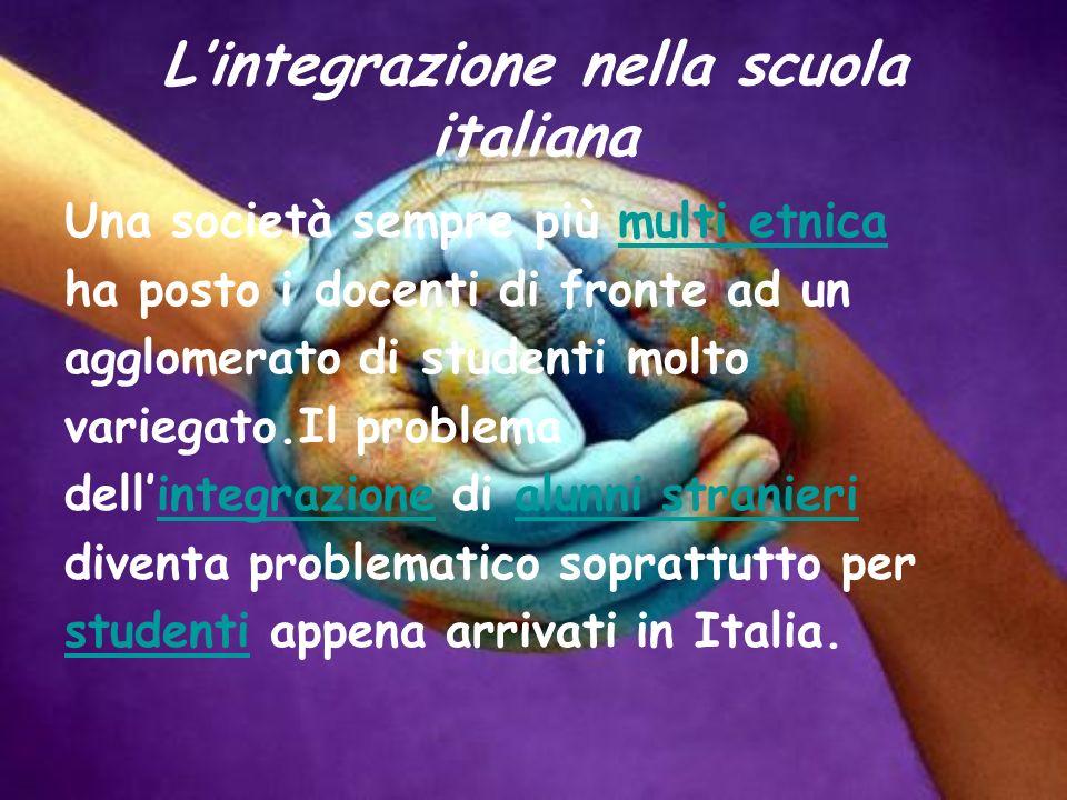 Lintegrazione nella scuola italiana Una società sempre più multi etnicamulti etnica ha posto i docenti di fronte ad un agglomerato di studenti molto v