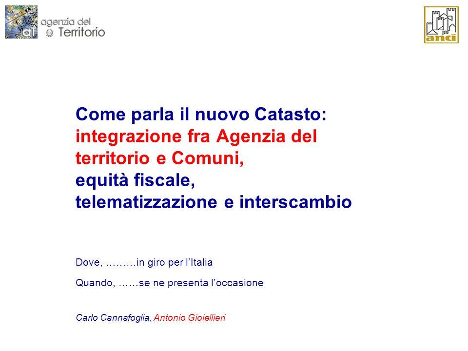 Come parla il nuovo Catasto: integrazione fra Agenzia del territorio e Comuni, equità fiscale, telematizzazione e interscambio Dove, ………in giro per lI