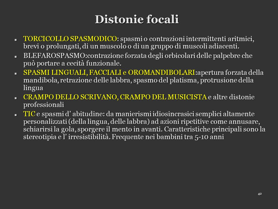 42 Distonie focali TORCICOLLO SPASMODICO: spasmi o contrazioni intermittenti aritmici, brevi o prolungati, di un muscolo o di un gruppo di muscoli adiacenti.