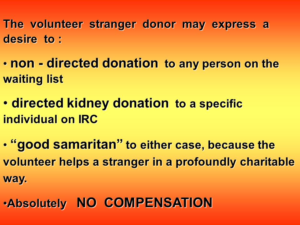 The volunteer stranger donor may express a desire to : non - directed donation to any person on the waiting list non - directed donation to any person