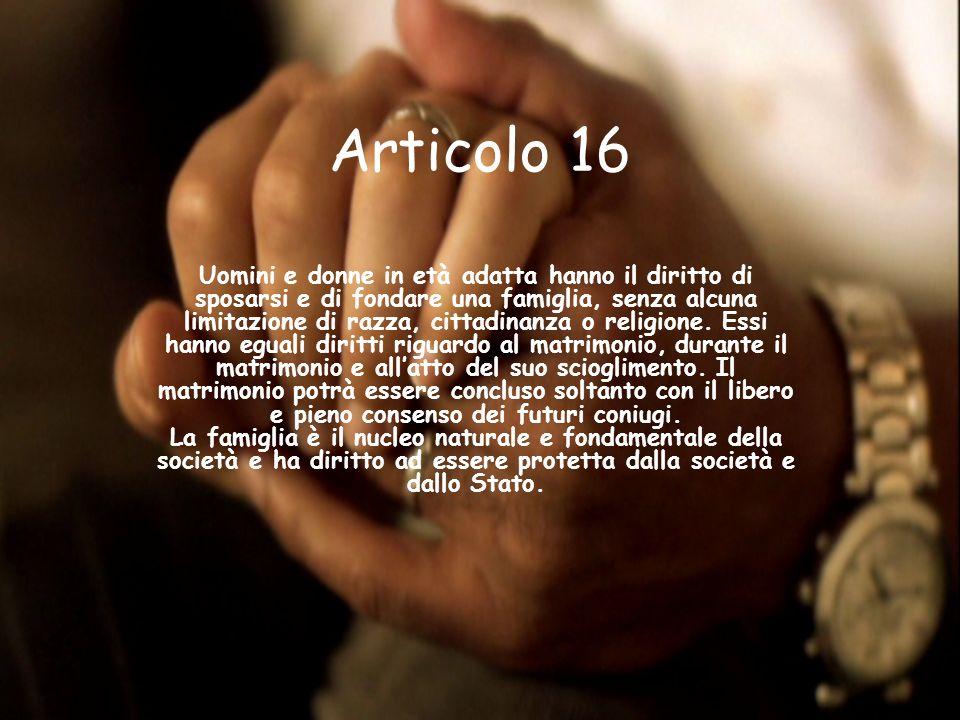 Articolo 16 Uomini e donne in età adatta hanno il diritto di sposarsi e di fondare una famiglia, senza alcuna limitazione di razza, cittadinanza o rel