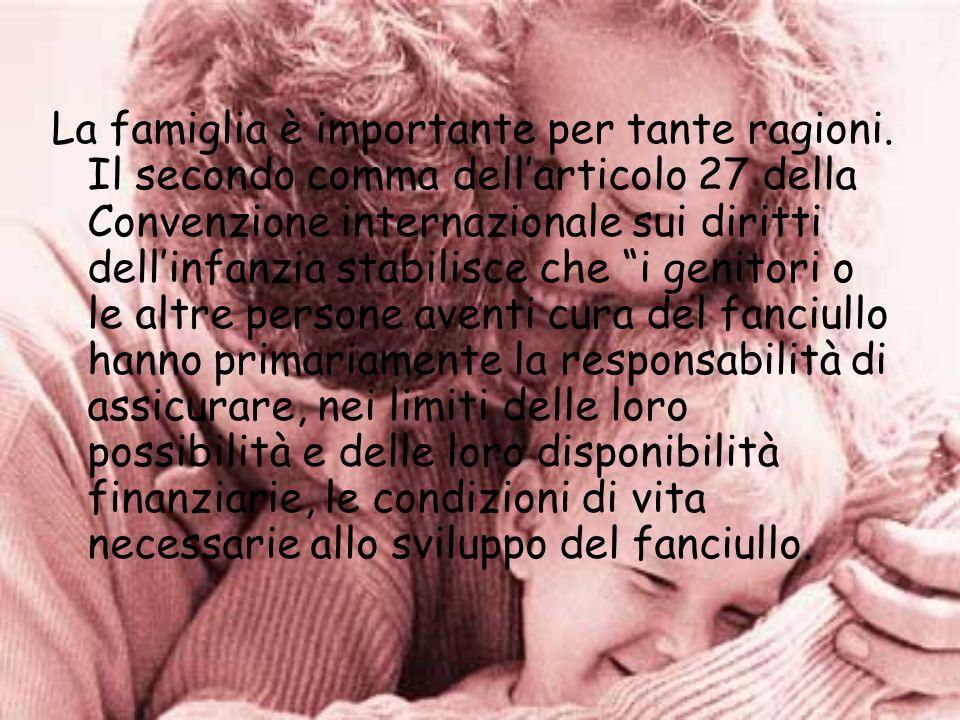 La famiglia è importante per tante ragioni. Il secondo comma dellarticolo 27 della Convenzione internazionale sui diritti dellinfanzia stabilisce che
