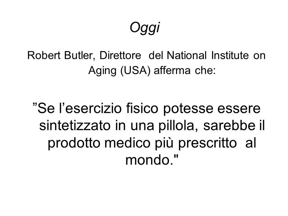 Robert Butler, Direttore del National Institute on Aging (USA) afferma che: Se lesercizio fisico potesse essere sintetizzato in una pillola, sarebbe i